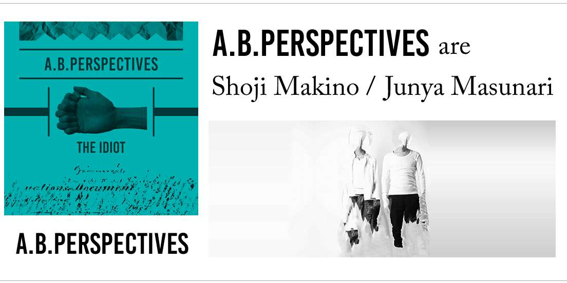 a.b.perspectives are Shoji Makino Programming and Bass Junya Masunari Programming and Drums
